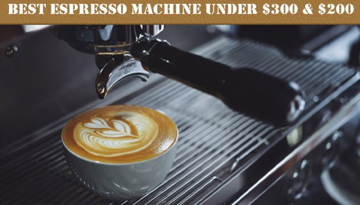 Best Espresso Machine under $300 & $200