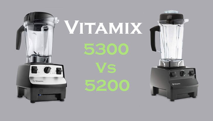 Vitamix 5300 vs 5200 Blender