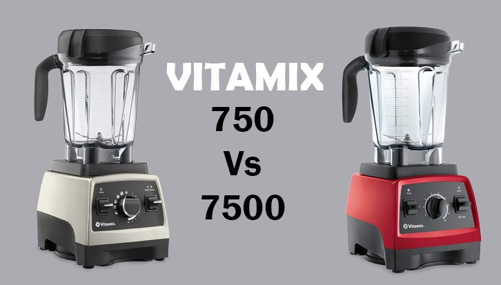 Vitamix 750 vs 7500 | Which is The Best Blender to Replenish You Everyday?